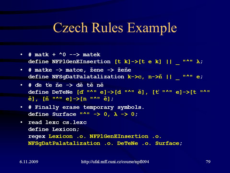Czech Rules Example # matk + ^0 --> matek define NFPlGenEInsertion [t k]->[t e k] || _ ^ λ;